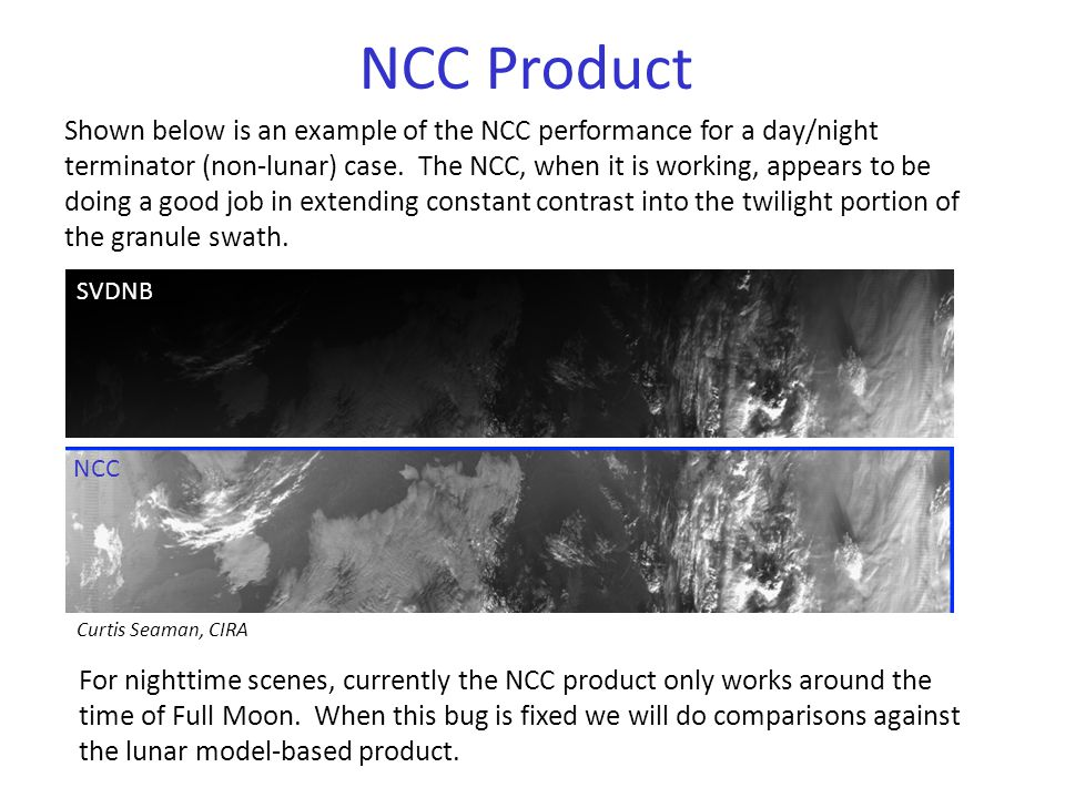 NCC Product Shown below is an example of the NCC performance for a day/night terminator (non-lunar) case.