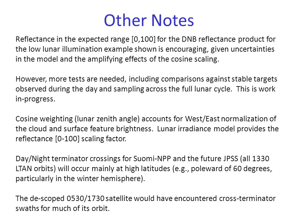 Other Notes Reflectance in the expected range [0,100] for the DNB reflectance product for the low lunar illumination example shown is encouraging, given uncertainties in the model and the amplifying effects of the cosine scaling.