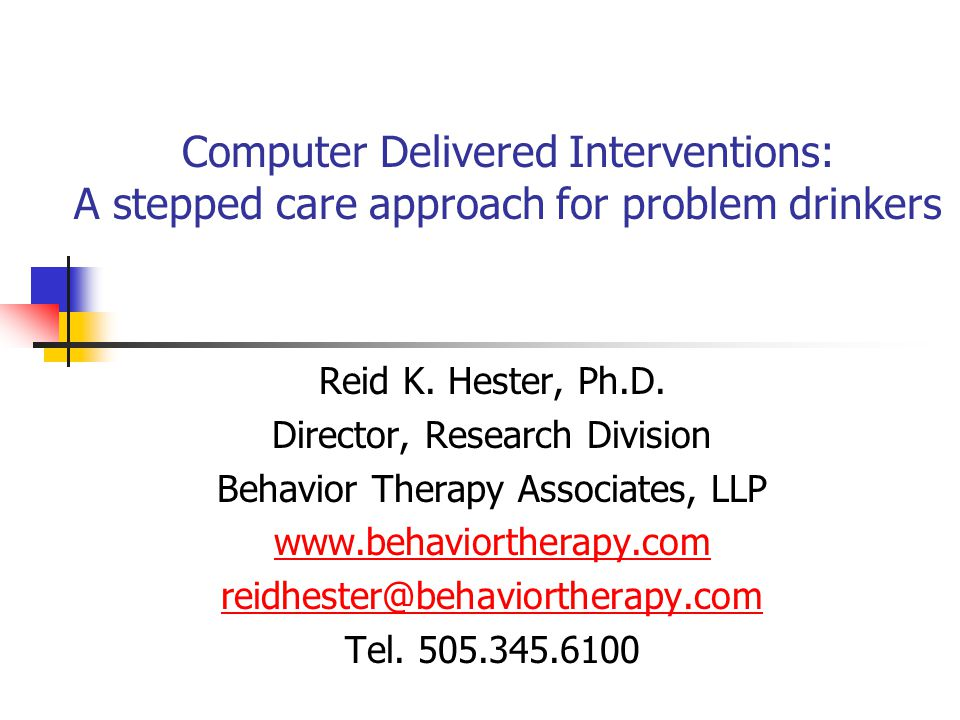 Computer Delivered Interventions: A stepped care approach for problem drinkers Reid K.