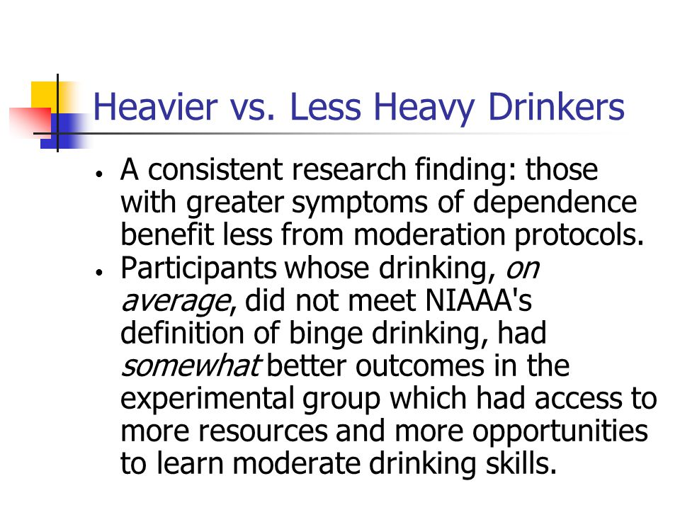 Heavier vs. Less Heavy Drinkers A consistent research finding: those with greater symptoms of dependence benefit less from moderation protocols. Parti