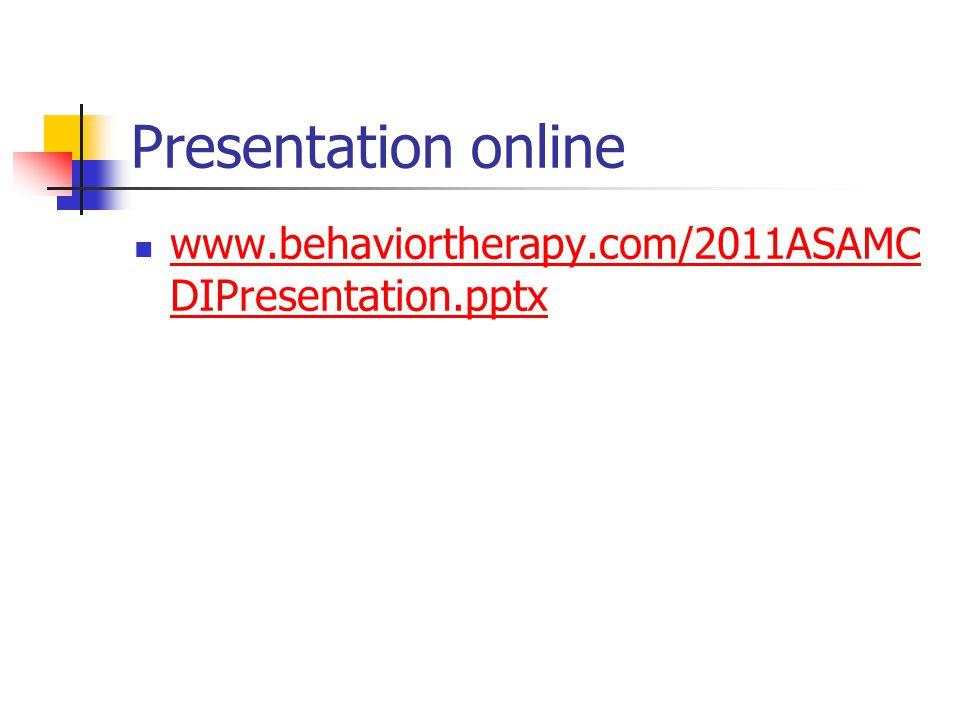 Presentation online www.behaviortherapy.com/2011ASAMC DIPresentation.pptx www.behaviortherapy.com/2011ASAMC DIPresentation.pptx
