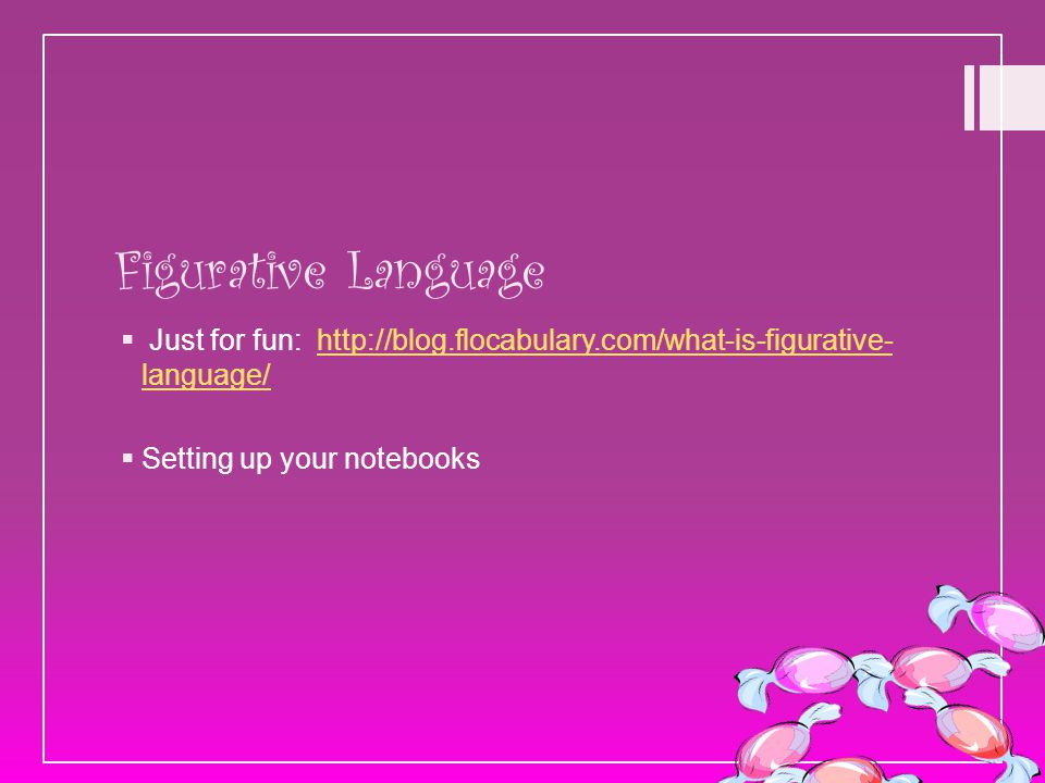 Figurative Language  Just for fun: http://blog.flocabulary.com/what-is-figurative- language/http://blog.flocabulary.com/what-is-figurative- language/