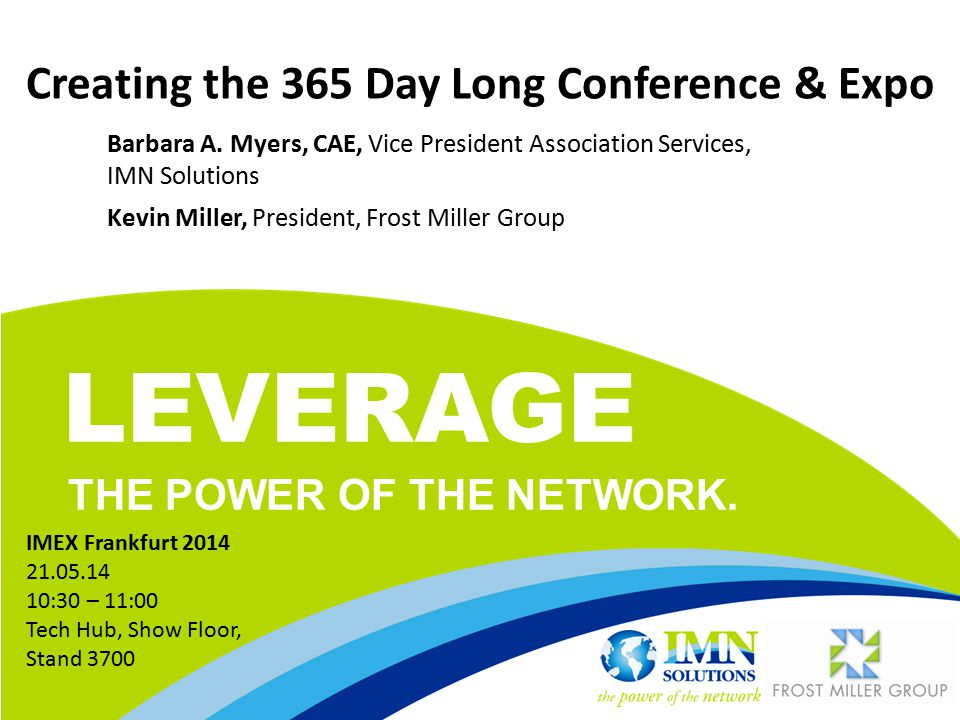 LEVERAGE THE POWER OF THE NETWORK. Creating the 365 Day Long Conference & Expo Barbara A.