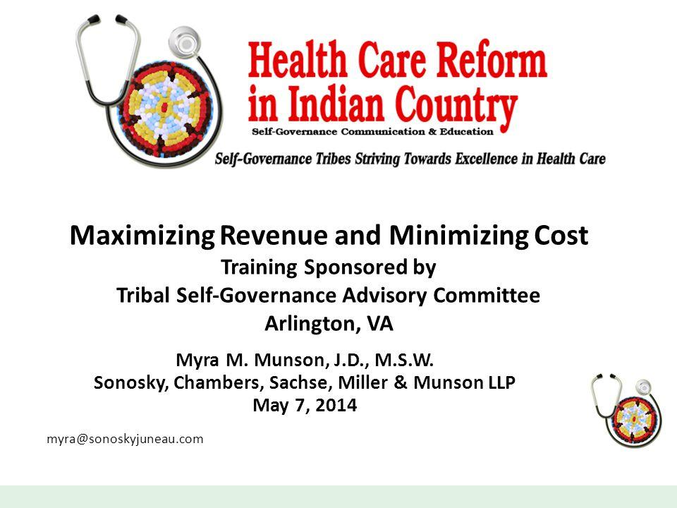 Maximizing Revenue and Minimizing Cost Training Sponsored by Tribal Self-Governance Advisory Committee Arlington, VA Myra M.