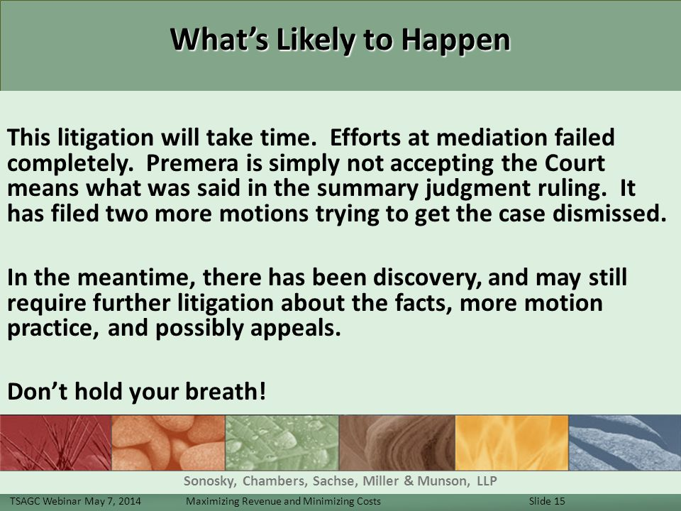 What's Likely to Happen This litigation will take time.
