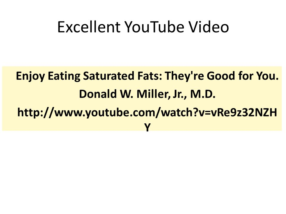 From Youtube video: Enjoy Eating Saturated Fats: They re Good for You.