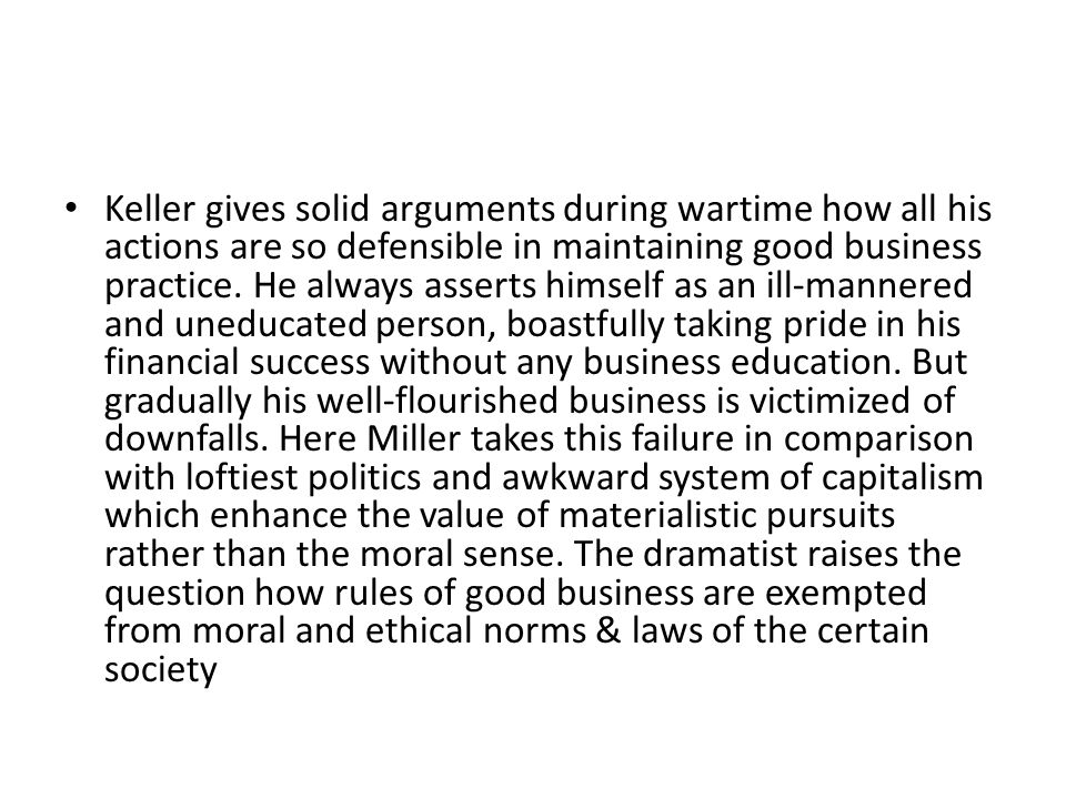 Keller gives solid arguments during wartime how all his actions are so defensible in maintaining good business practice.