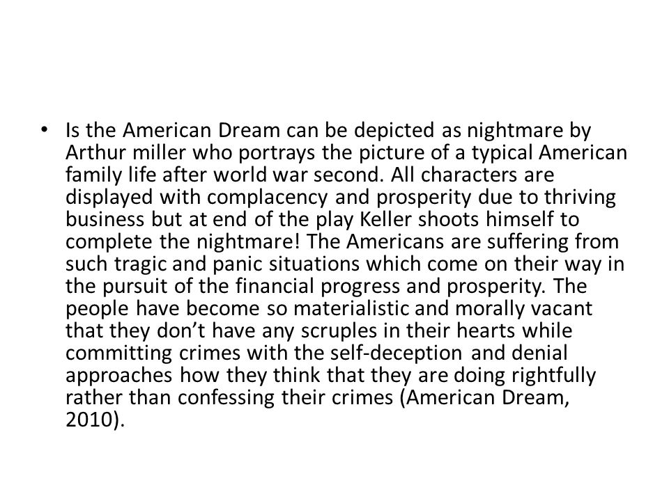 Is the American Dream can be depicted as nightmare by Arthur miller who portrays the picture of a typical American family life after world war second.