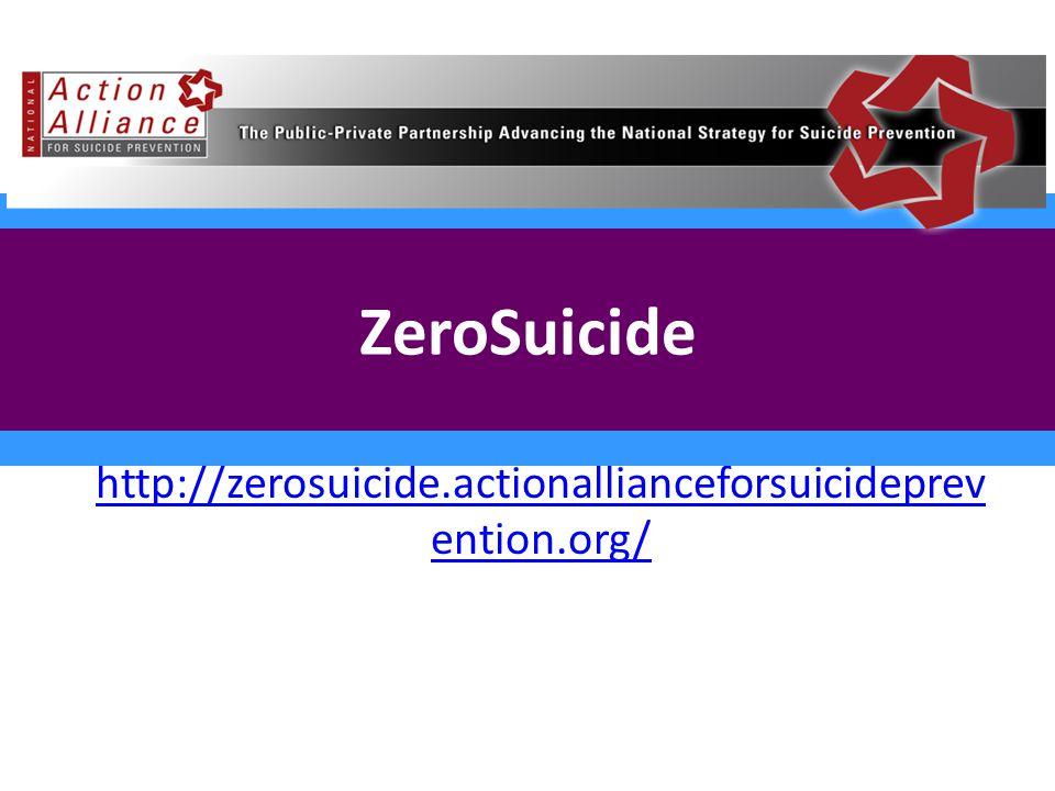ZeroSuicide http://zerosuicide.actionallianceforsuicideprev ention.org/