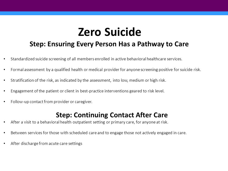 Zero Suicide Step: Ensuring Every Person Has a Pathway to Care Standardized suicide screening of all members enrolled in active behavioral healthcare services.