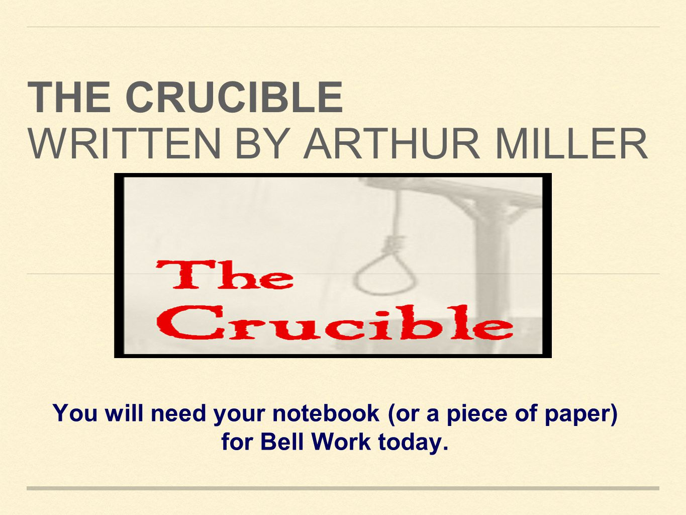 the crucible written by arthur miller you will need your notebook 1 the crucible written by arthur miller you will need your notebook or a piece of paper for bell work today
