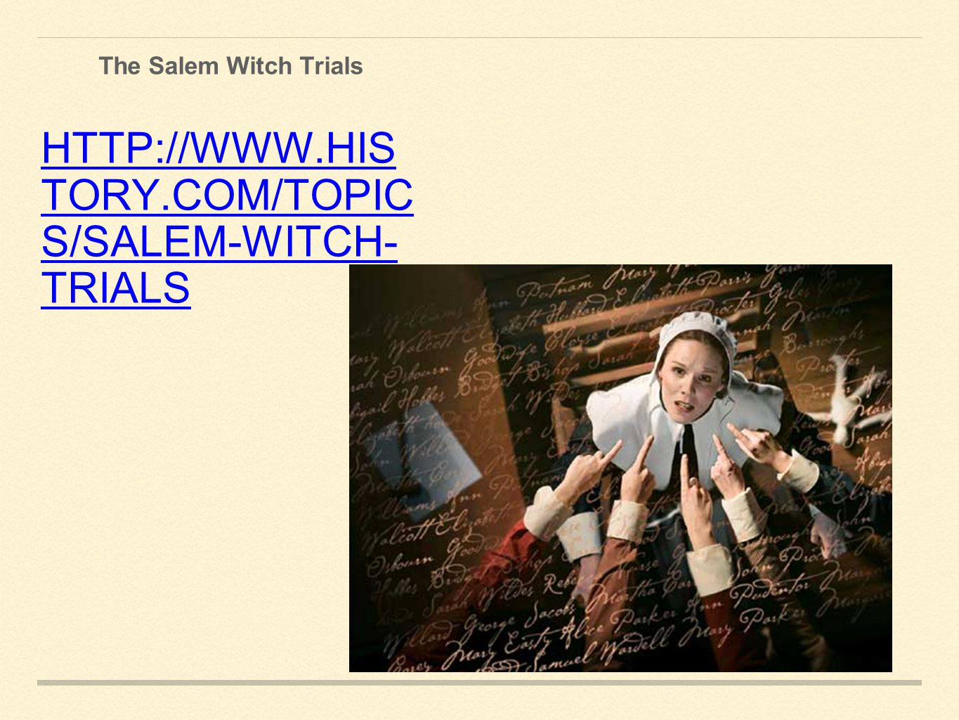 The Salem Witch Trials HTTP://WWW.HIS TORY.COM/TOPIC S/SALEM-WITCH- TRIALS