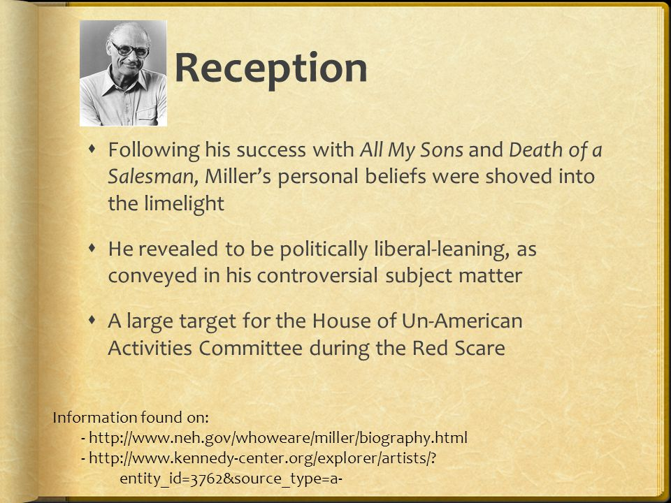 Reception  Following his success with All My Sons and Death of a Salesman, Miller's personal beliefs were shoved into the limelight  He revealed to