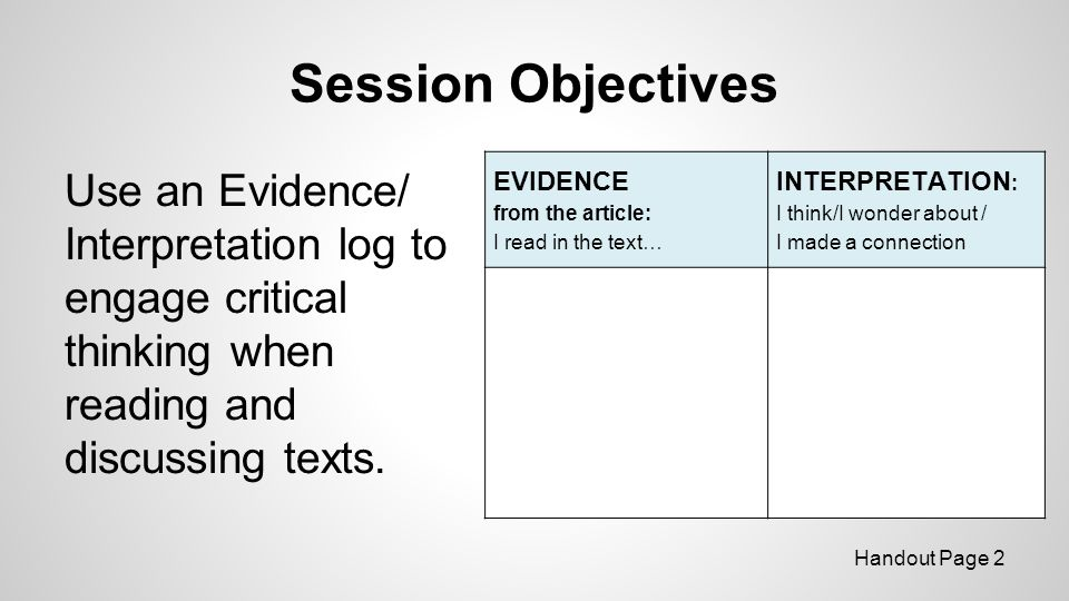 Session Objectives Use an Evidence/ Interpretation log to engage critical thinking when reading and discussing texts.