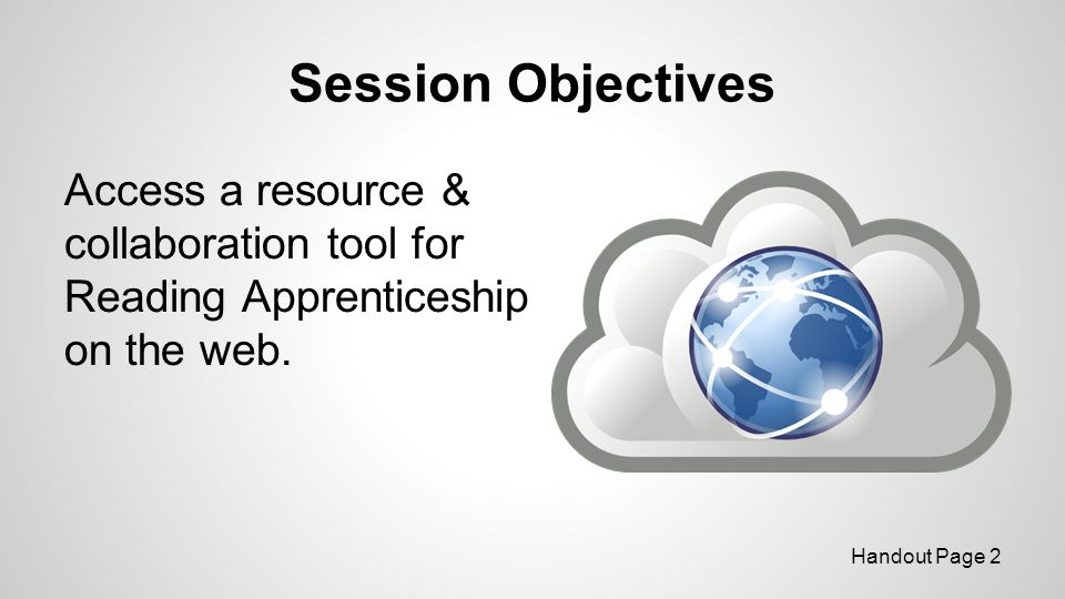 Session Objectives Access a resource & collaboration tool for Reading Apprenticeship on the web.
