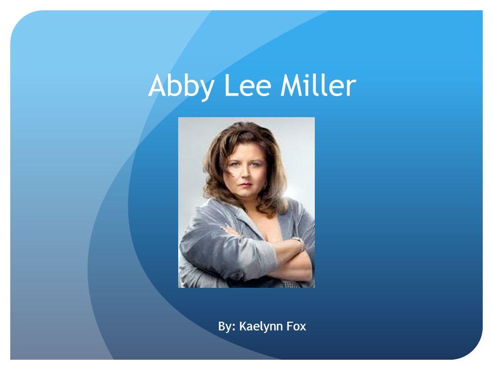 Abby Lee Miller By: Kaelynn Fox