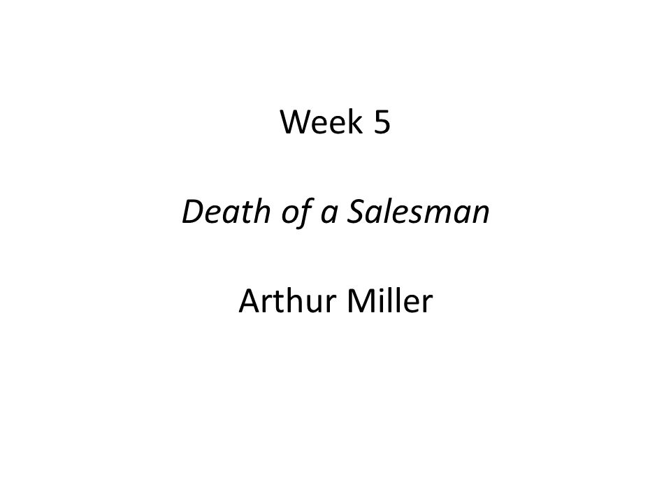 Week 5 Death of a Salesman Arthur Miller