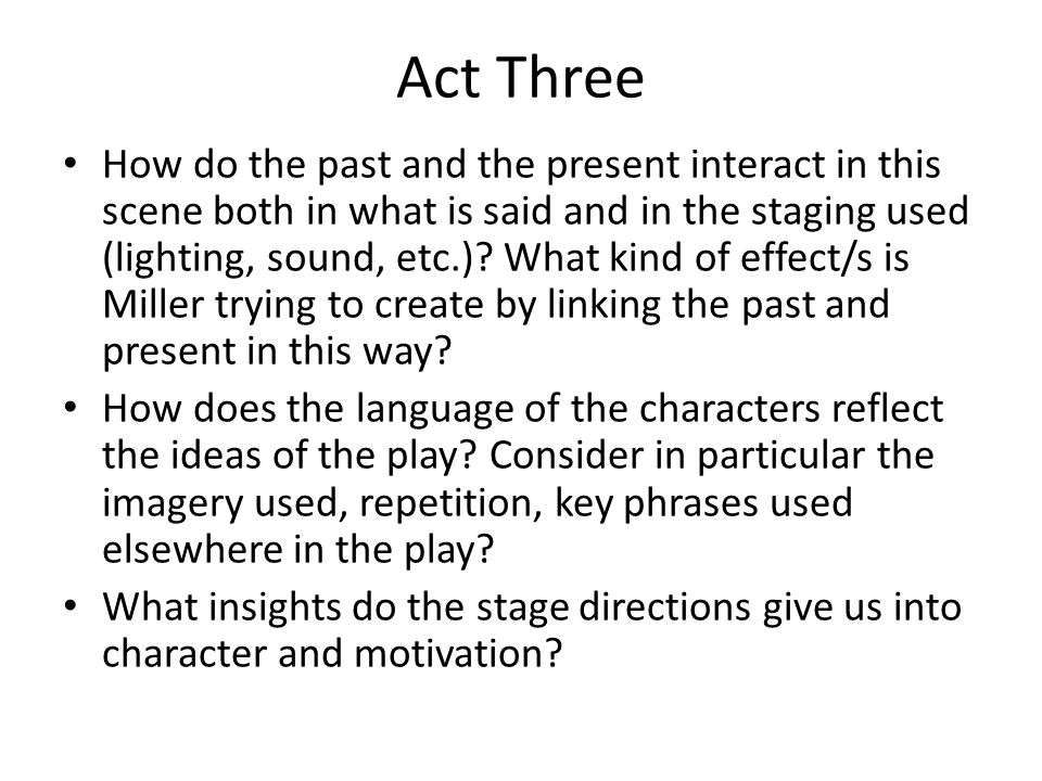 Act Three How do the past and the present interact in this scene both in what is said and in the staging used (lighting, sound, etc.).