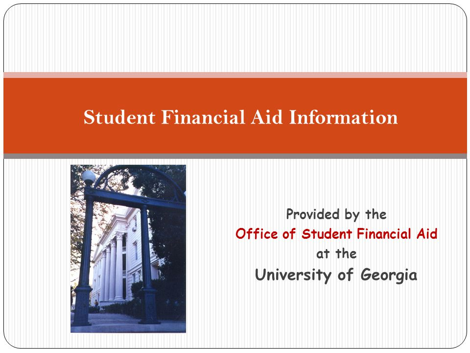 Provided by the Office of Student Financial Aid at the University of Georgia Student Financial Aid Information