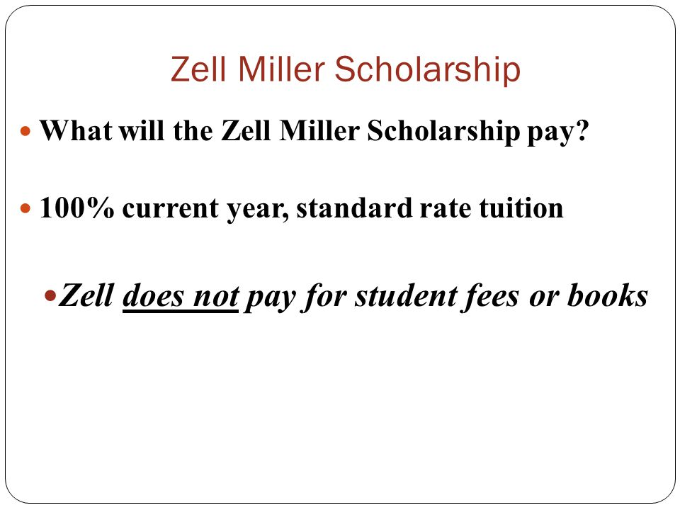 Zell Miller Scholarship What will the Zell Miller Scholarship pay.
