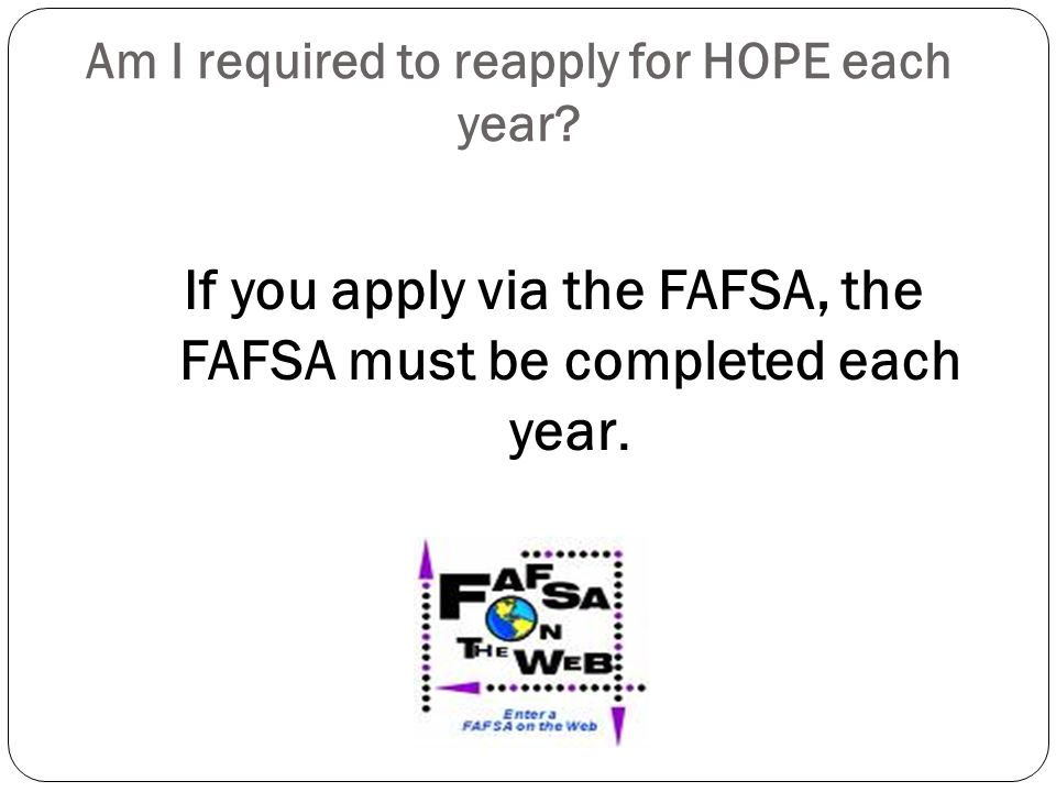 Am I required to reapply for HOPE each year.