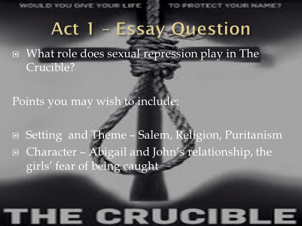  What role does sexual repression play in The Crucible? Points you may wish to include:  Setting and Theme – Salem, Religion, Puritanism  Character