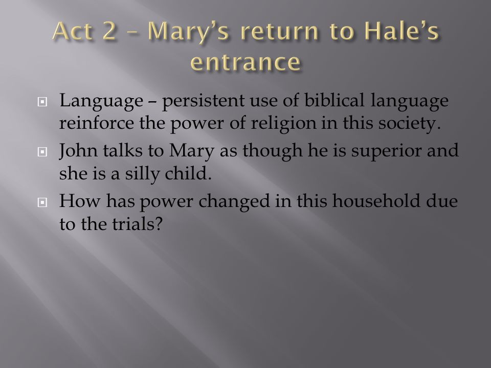  Language – persistent use of biblical language reinforce the power of religion in this society.  John talks to Mary as though he is superior and sh