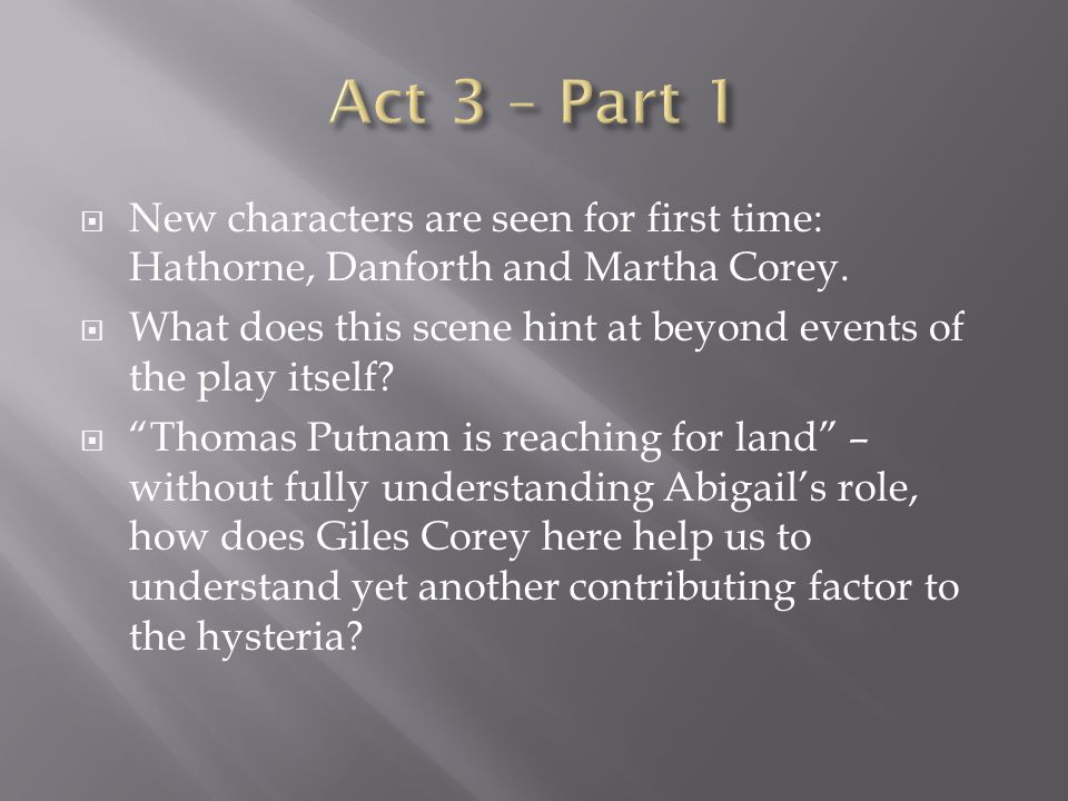 """ New characters are seen for first time: Hathorne, Danforth and Martha Corey.  What does this scene hint at beyond events of the play itself?  """"Tho"""