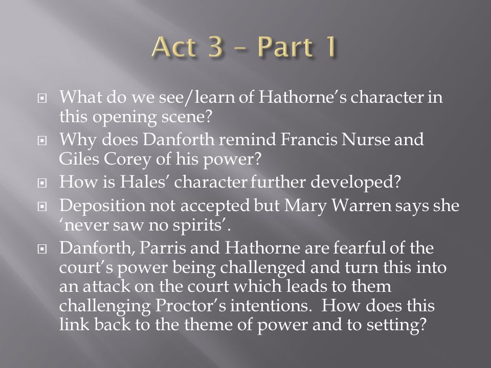  What do we see/learn of Hathorne's character in this opening scene?  Why does Danforth remind Francis Nurse and Giles Corey of his power?  How is