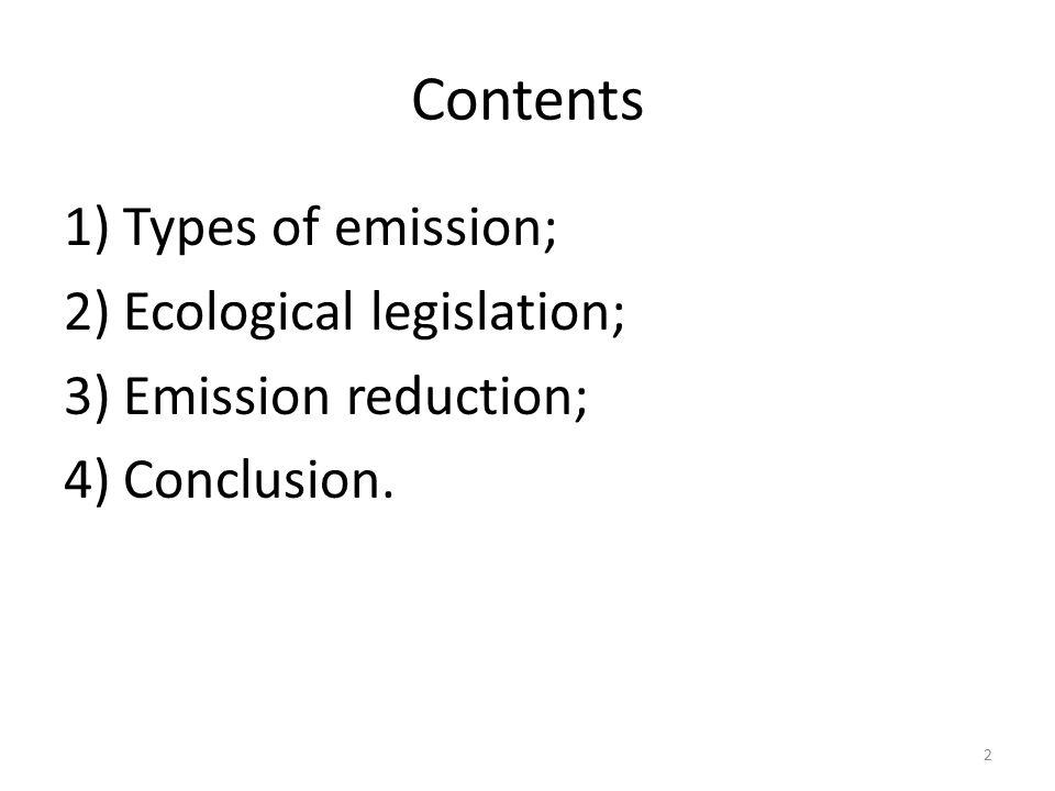 Contents 1)Types of emission; 2)Ecological legislation; 3)Emission reduction; 4)Conclusion. 2