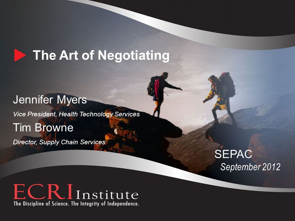 The Art of Negotiating September 2012 SEPAC Jennifer Myers Vice President, Health Technology Services Tim Browne Director, Supply Chain Services