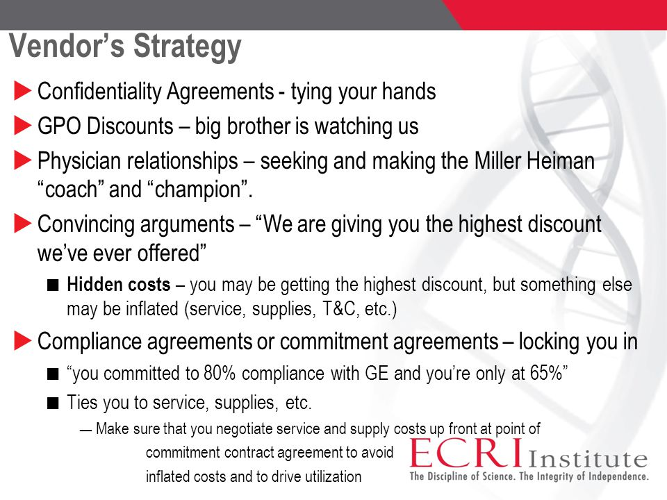 Vendor's Strategy  Confidentiality Agreements - tying your hands  GPO Discounts – big brother is watching us  Physician relationships – seeking and making the Miller Heiman coach and champion .