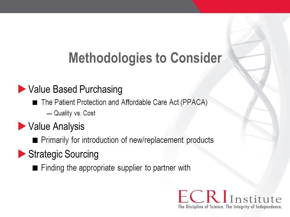 Methodologies to Consider  Value Based Purchasing The Patient Protection and Affordable Care Act (PPACA) ― Quality vs.