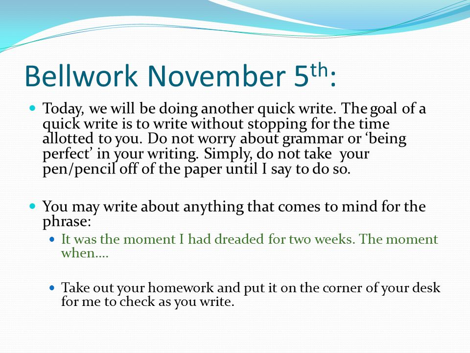 Bellwork November 5 th : Today, we will be doing another quick write.