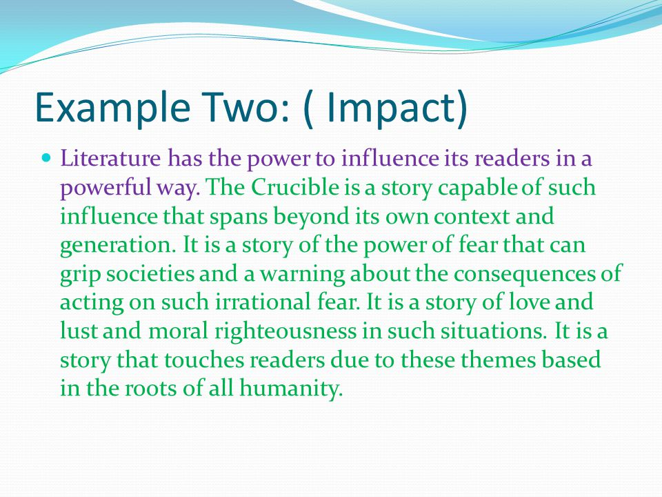 Example Two: ( Impact) Literature has the power to influence its readers in a powerful way.