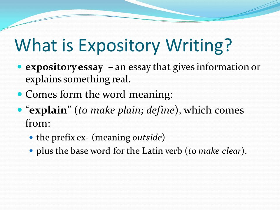 Elements of Expository Writing It's purpose is to share information with the reader.