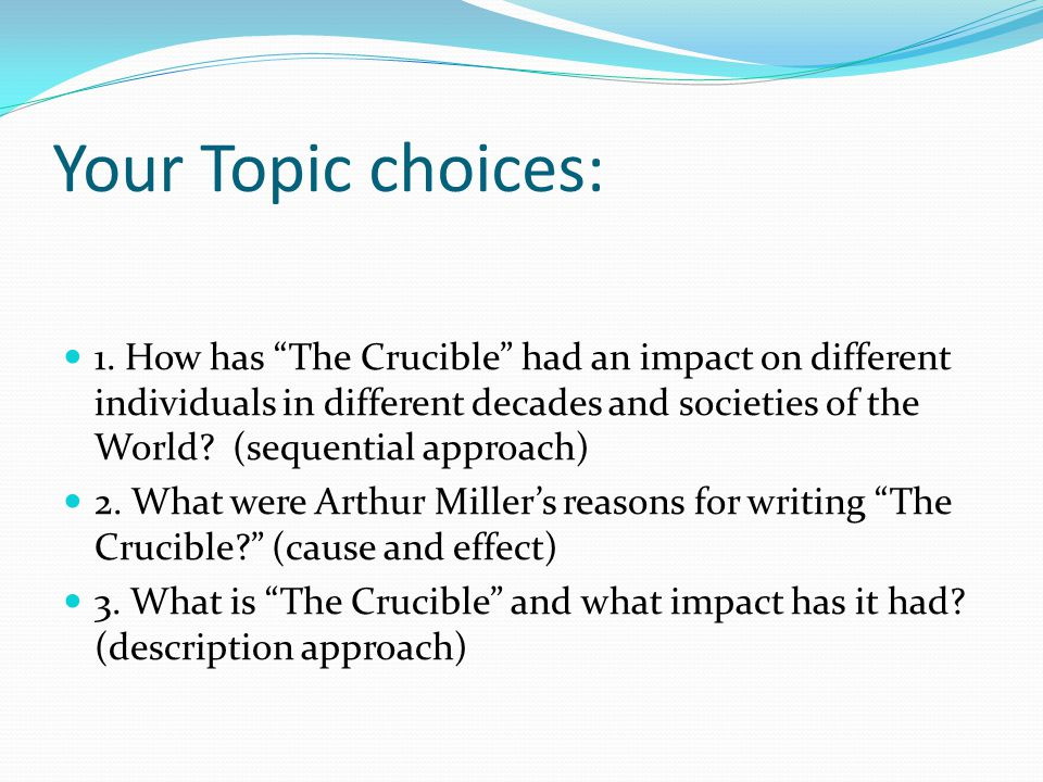 Example One: ( Why he wrote) Readers across generations have been captivated by the robust and relatable themes within the Crucible; but this begs the question, what inspired Arthur Miller to write such an account of the Salem Witch Trials of the 1700's.