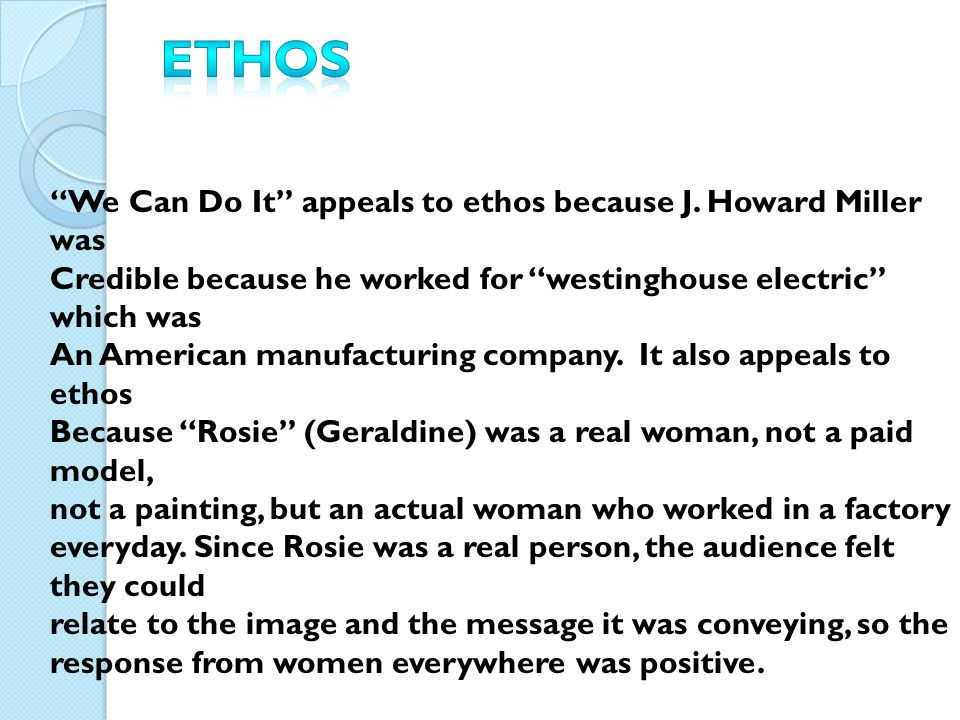 """We Can Do It"" appeals to ethos because J. Howard Miller was Credible because he worked for ""westinghouse electric"" which was An American manufacturin"