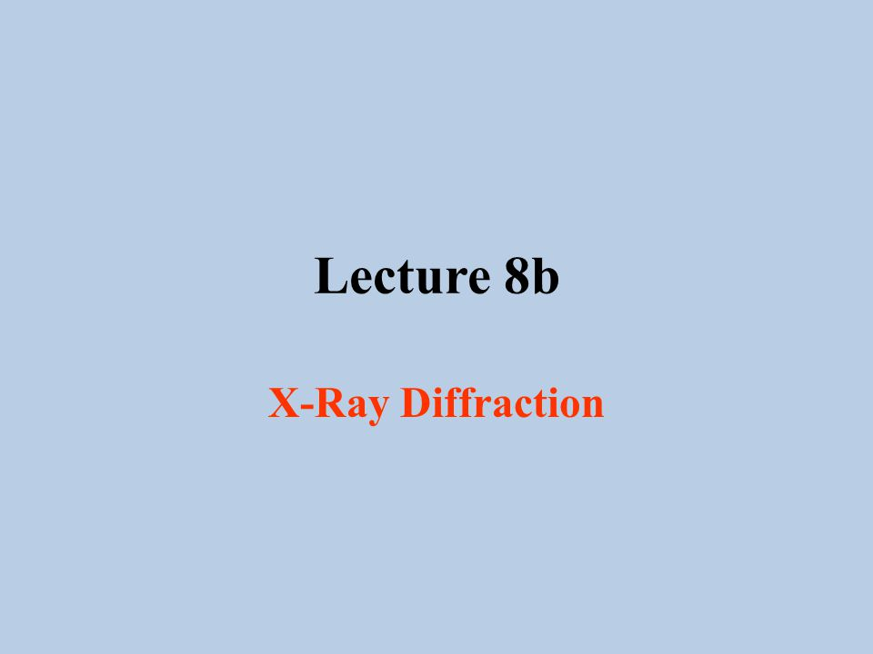 Lecture 8b X-Ray Diffraction