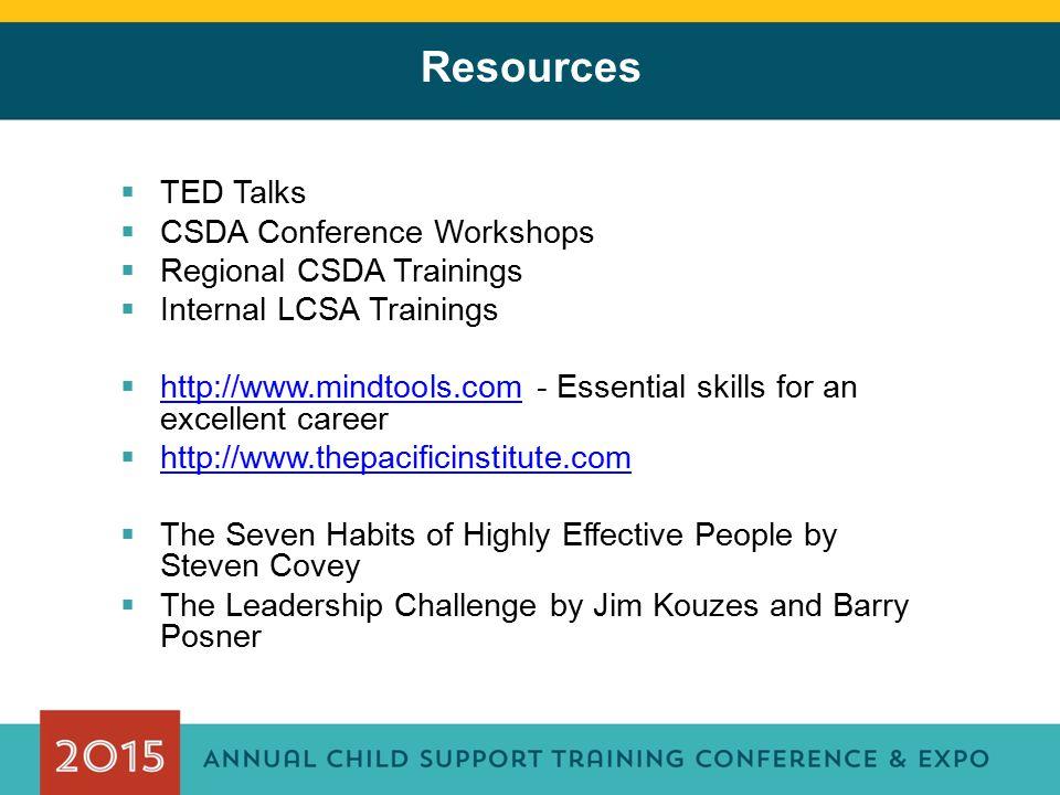 Resources  TED Talks  CSDA Conference Workshops  Regional CSDA Trainings  Internal LCSA Trainings  http://www.mindtools.com - Essential skills fo