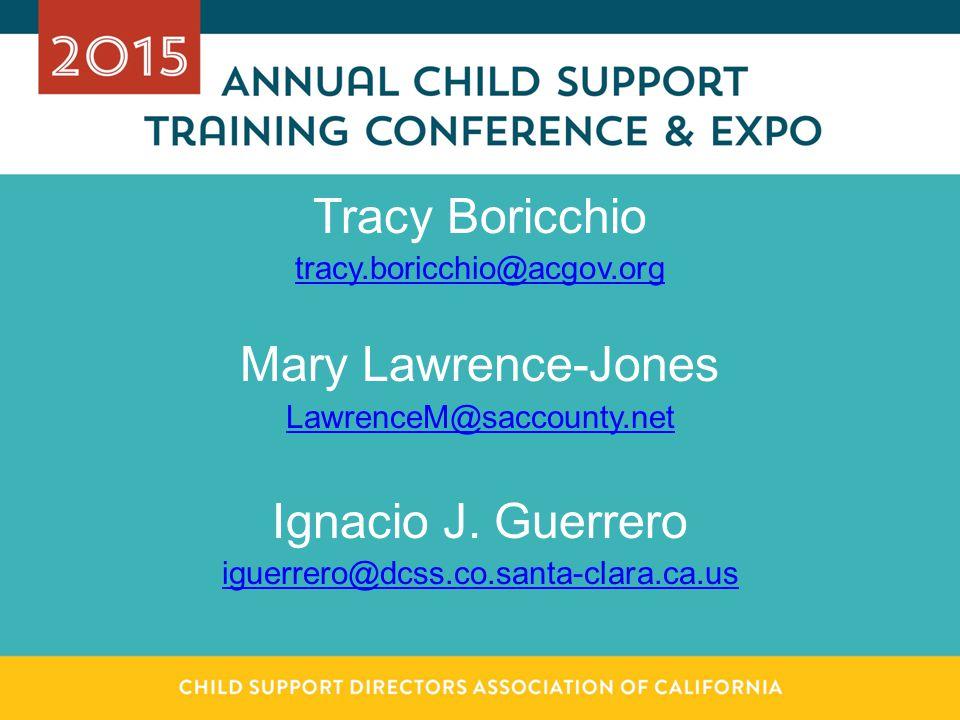 Tracy Boricchio tracy.boricchio@acgov.org Mary Lawrence-Jones LawrenceM@saccounty.net Ignacio J. Guerrero iguerrero@dcss.co.santa-clara.ca.us