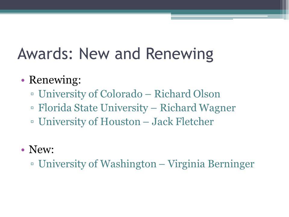 Awards: New and Renewing Renewing: ▫University of Colorado – Richard Olson ▫Florida State University – Richard Wagner ▫University of Houston – Jack Fletcher New: ▫University of Washington – Virginia Berninger