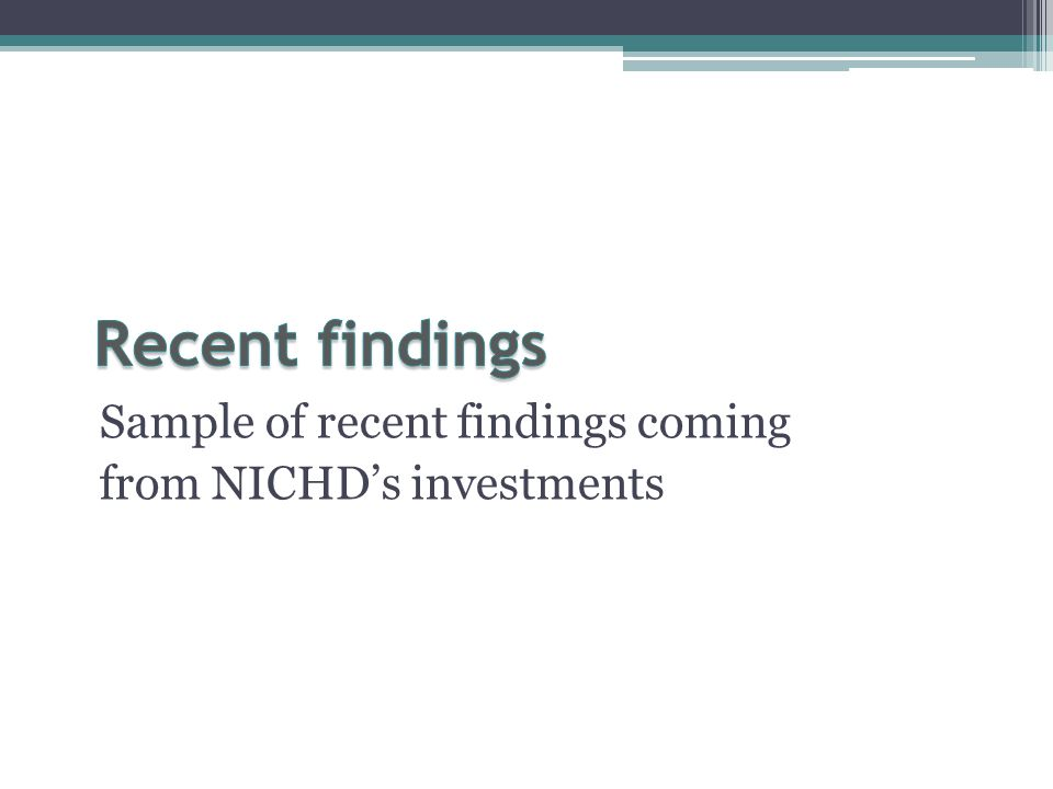Sample of recent findings coming from NICHD's investments