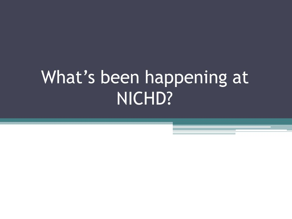 What's been happening at NICHD