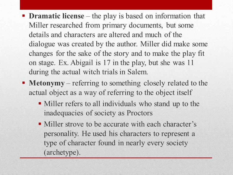  Dramatic license – the play is based on information that Miller researched from primary documents, but some details and characters are altered and m