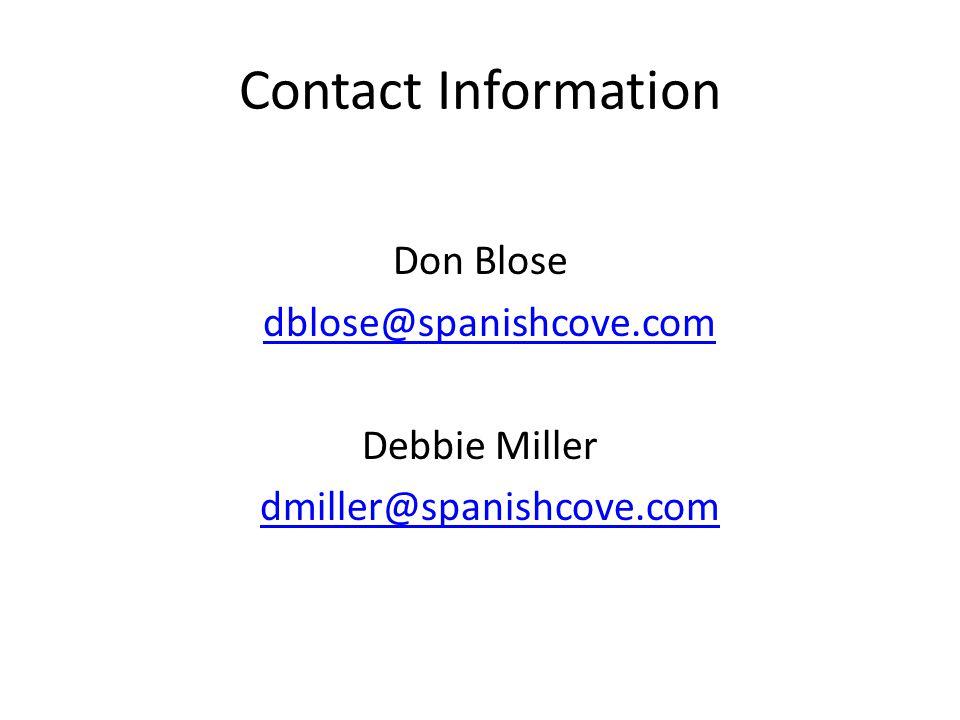Contact Information Don Blose dblose@spanishcove.com Debbie Miller dmiller@spanishcove.com