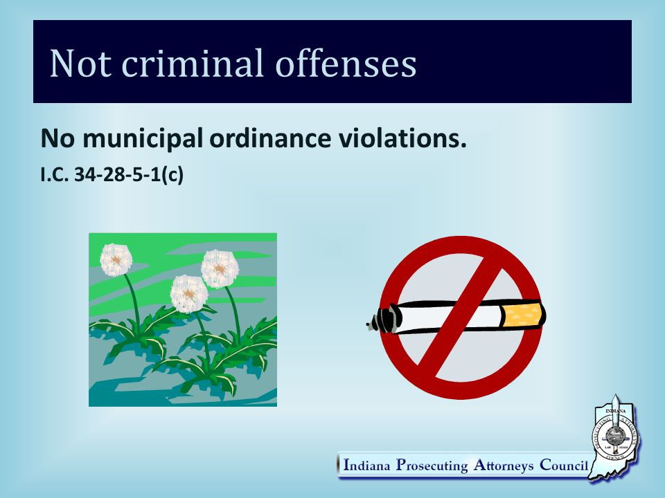 Not criminal offenses No municipal ordinance violations. I.C. 34-28-5-1(c)