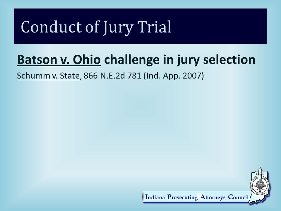 Conduct of Jury Trial Batson v.Ohio challenge in jury selection Schumm v.