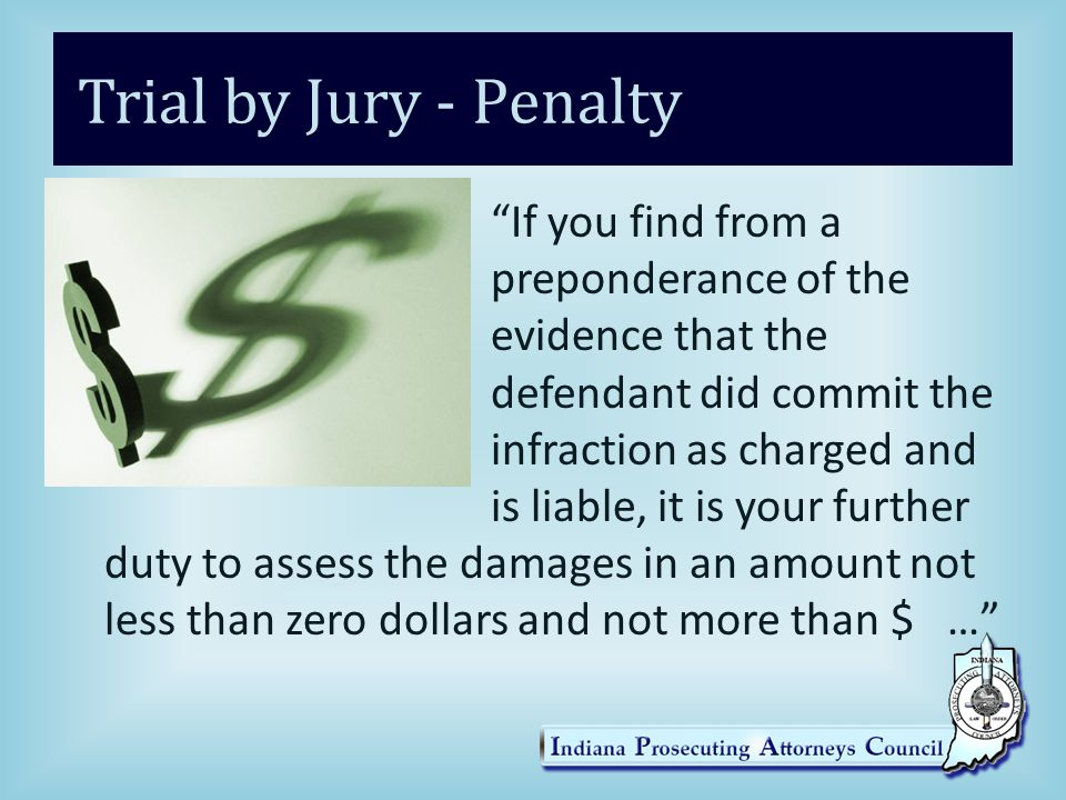 "Trial by Jury - Penalty ""If you find from a preponderance of the evidence that the defendant did commit the infraction as charged and is liable, it is"