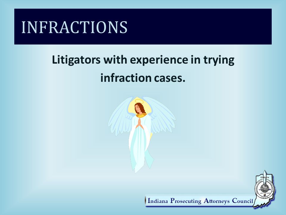 INFRACTIONS Litigators with experience in trying infraction cases.